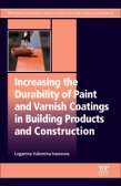 Increasing the Durability of Paint and Varnish Coatings in Building Products and Construction 1st Edition